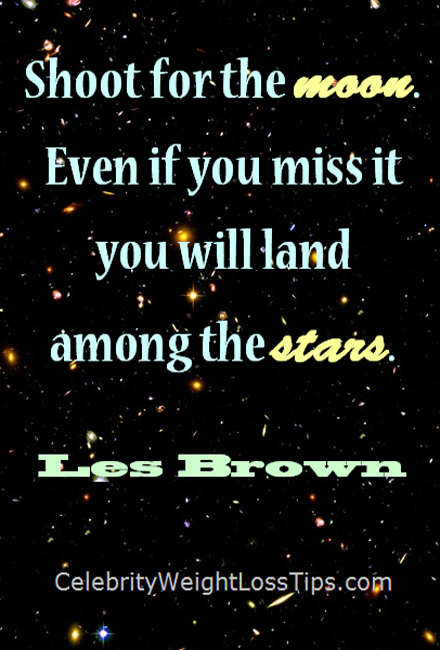 Les Brown on the Stars: Shoot for the moon. Even if you miss it, you will land among the stars.
