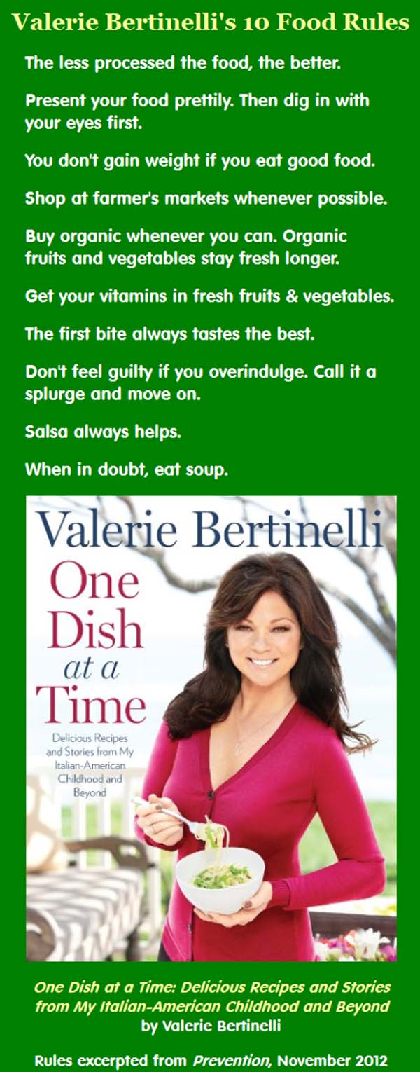 Here are actress Valerie Bertinelli's top 10 healthy food rules, excerpted from her book One Dish at a Time: Delicious Recipes and Stories from My Italian-American Childhood and Beyond