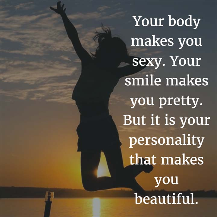 Your personality makes you beautiful.