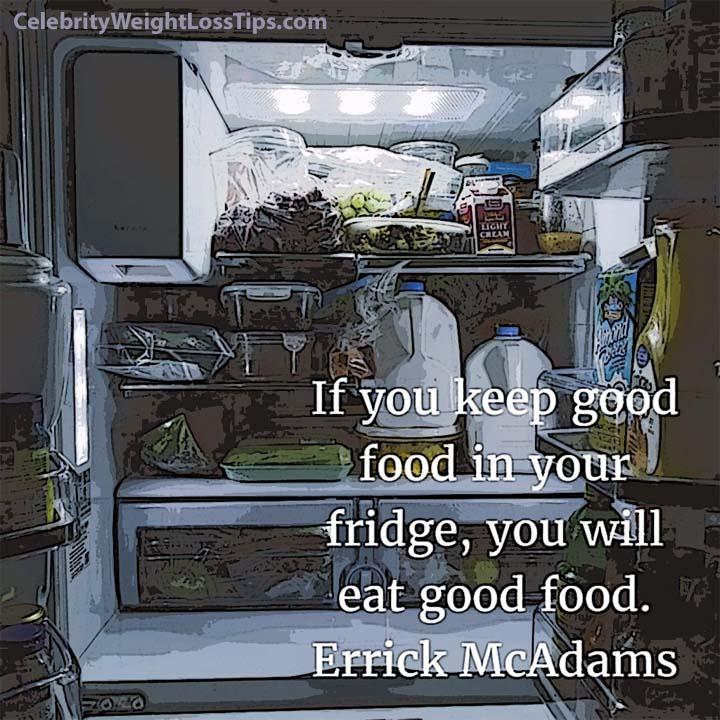 Weight Loss Tip: If you keep good food in your fridge, you will eat good food. — Errick McAdams #weightlosstip