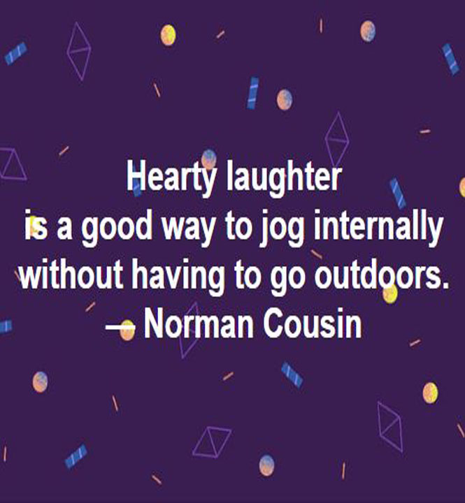 Norman Cousins on laughter: Hearty laughter is a good way to jog internally without having to go outdoors. — Norman Cousin, editor #laughter #jogging