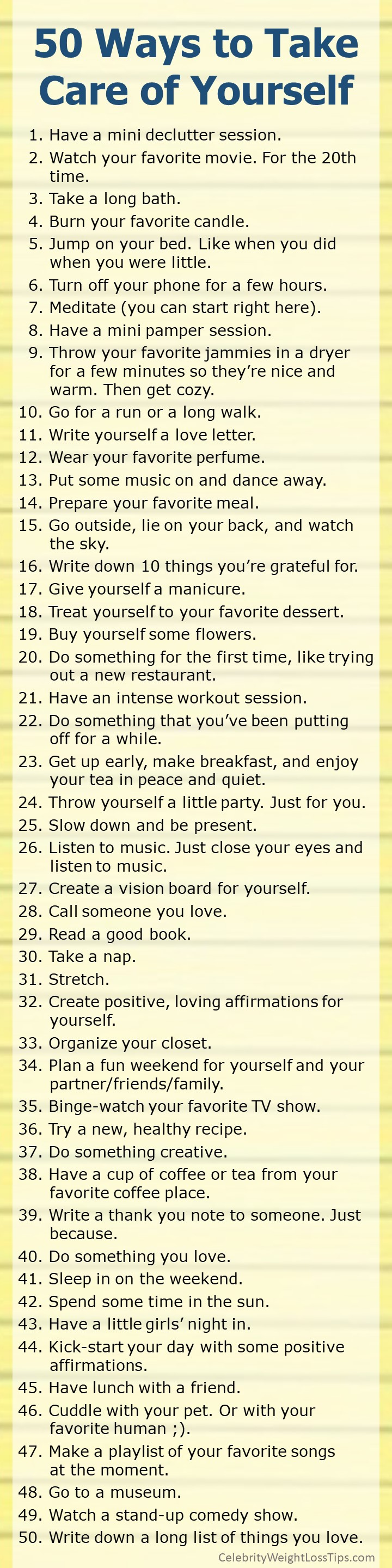 50 Ways to Take Care of Yourself: Here is a wonderful list of 50 ways to practice good self-care. Do something every day to pamper yourself, to be good to yourself, to take care of yourself.