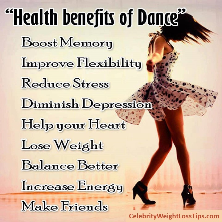 Health Benefits of Dance: Diminish depression, help your heart, lose weight, boost memory, improve flexibility, reduce stress, balance better, increase energy, make friends, stay fit!