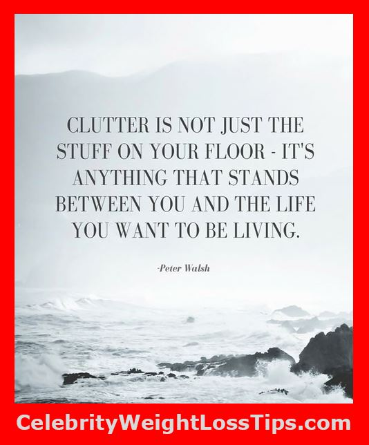 Clutter is not just the stuff on your floor. It's anything that stands between you and the life you want to be living. — Peter Walsh
